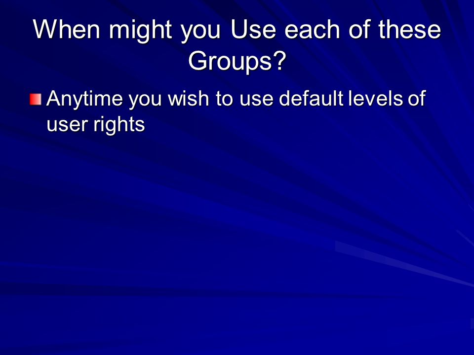 When might you Use each of these Groups