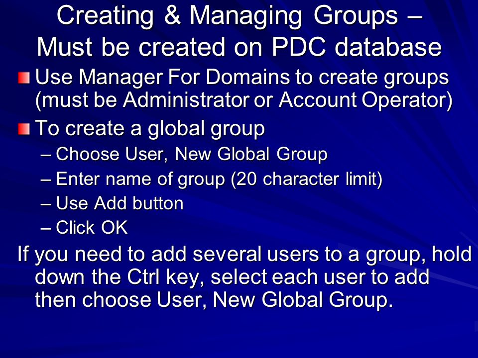 Creating & Managing Groups – Must be created on PDC database