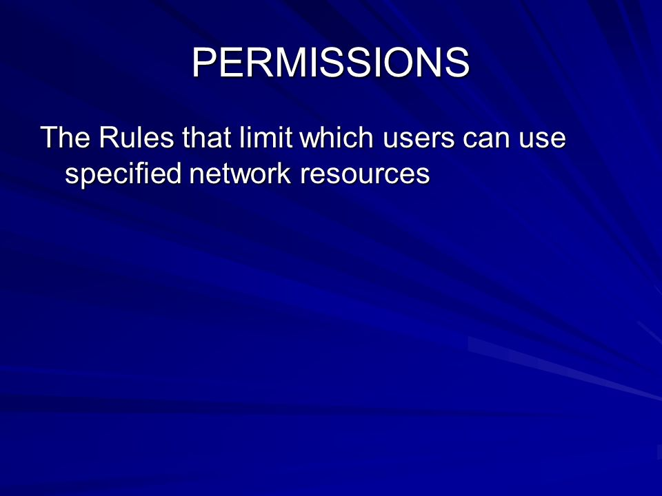 PERMISSIONS The Rules that limit which users can use specified network resources