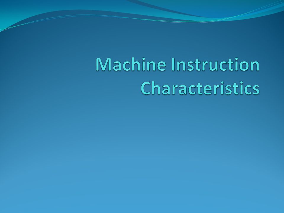 Machine Instruction Characteristics