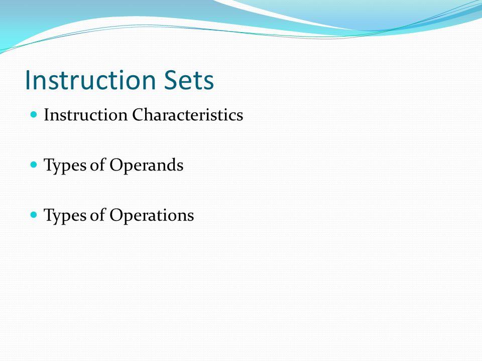 Instruction Sets Instruction Characteristics Types of Operands