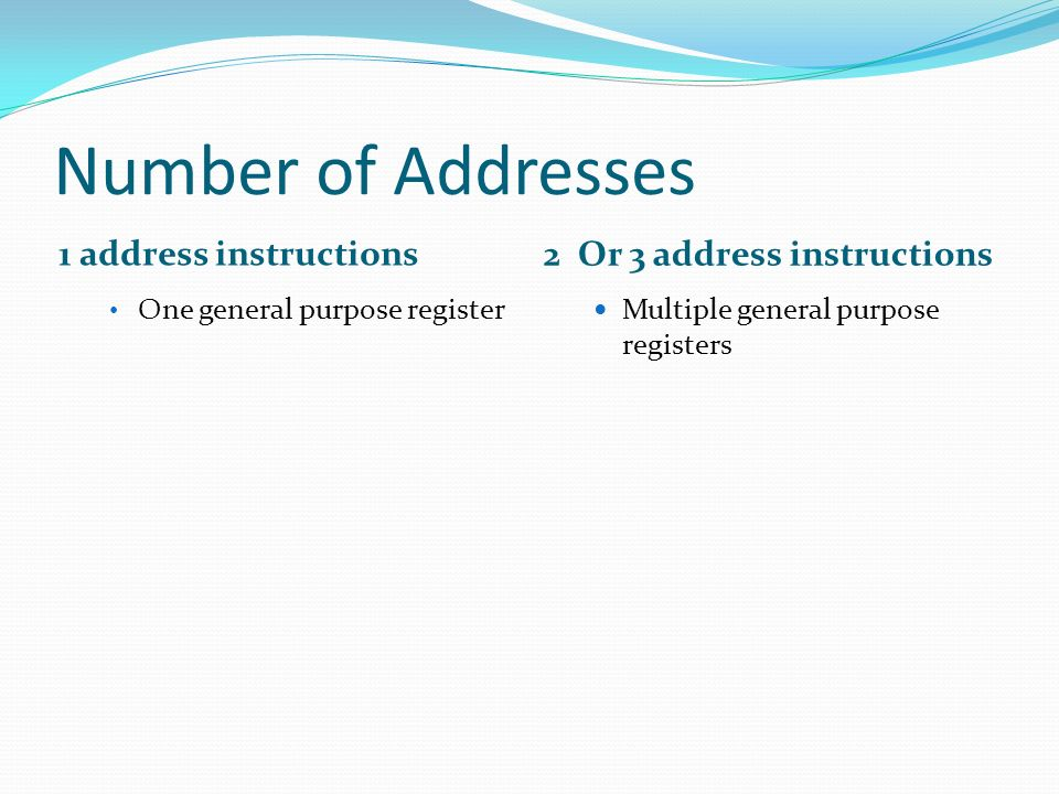 Number of Addresses 1 address instructions 2 Or 3 address instructions