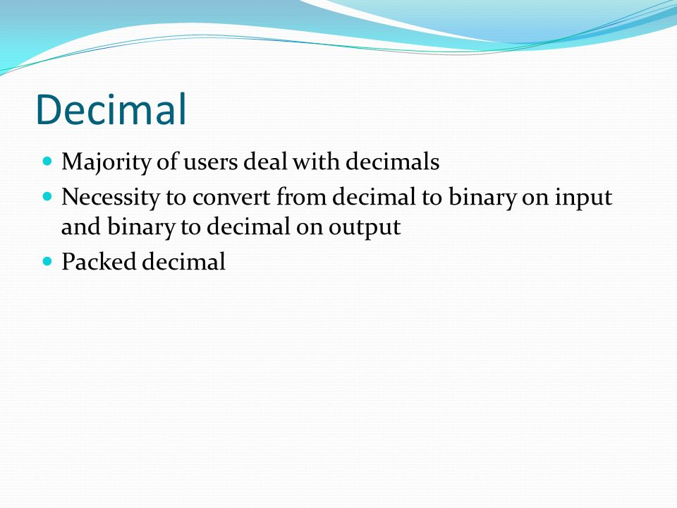 Decimal Majority of users deal with decimals