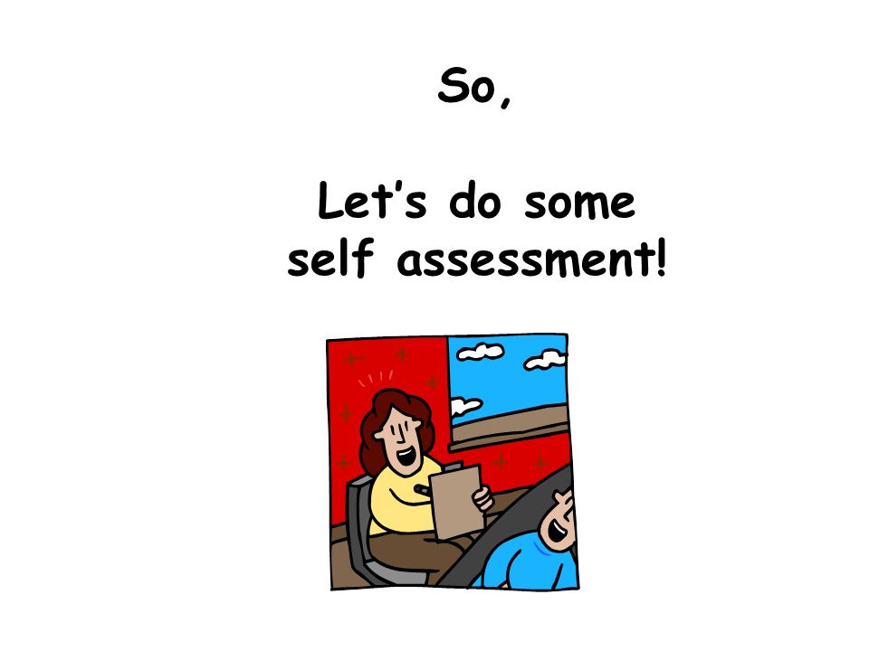 So, Let's do some self assessment!