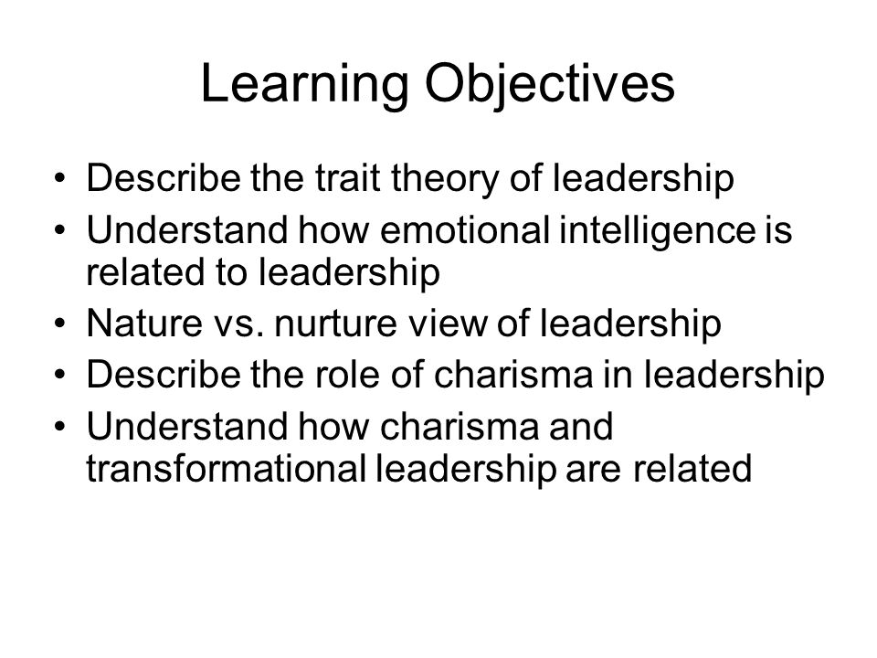 Learning Objectives Describe the trait theory of leadership