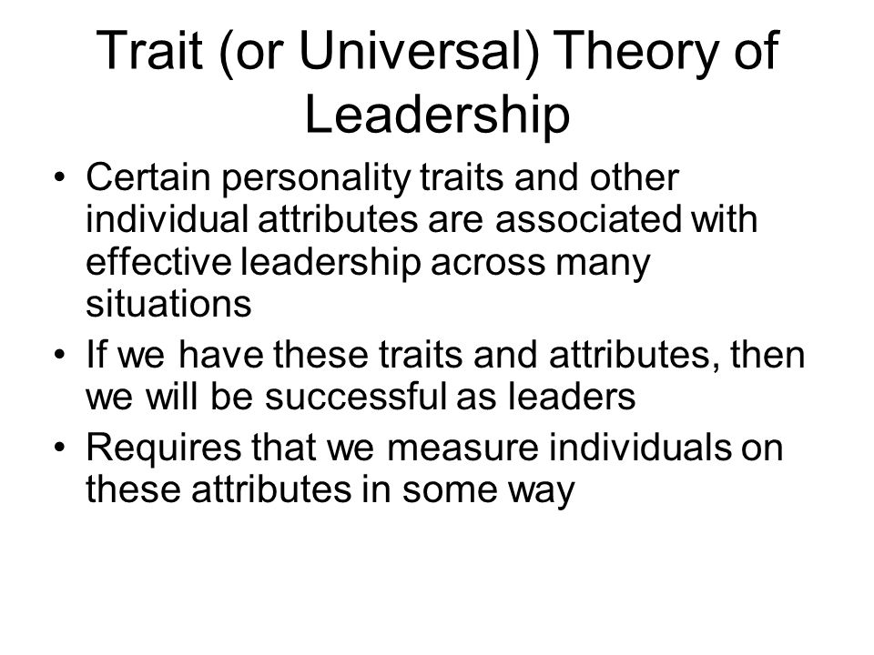 Trait (or Universal) Theory of Leadership