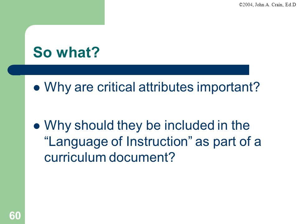 So what Why are critical attributes important