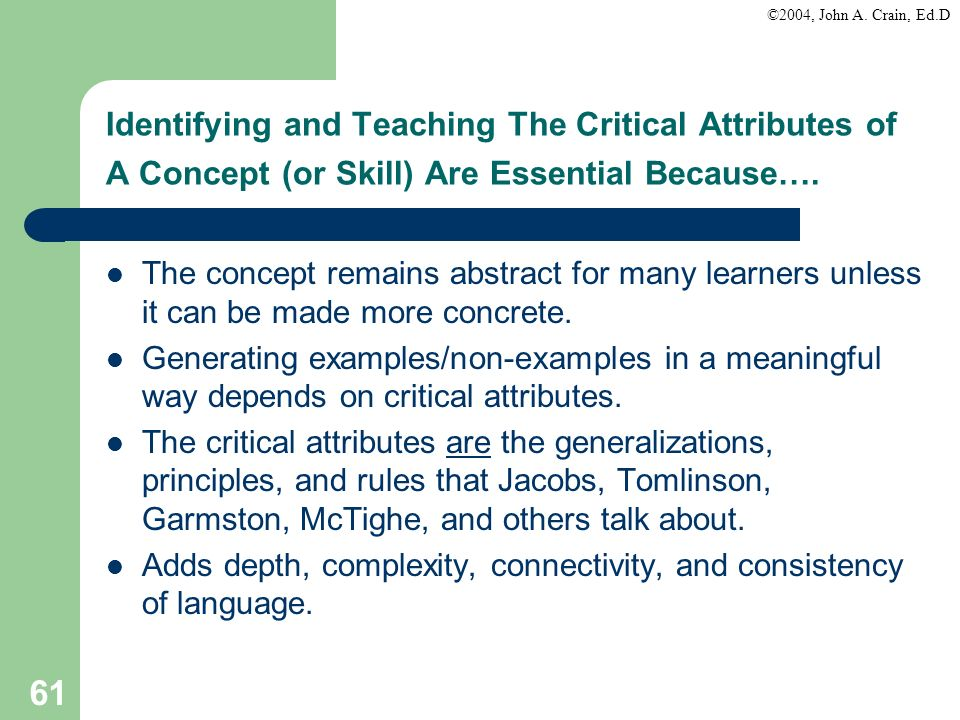 Identifying and Teaching The Critical Attributes of A Concept (or Skill) Are Essential Because….