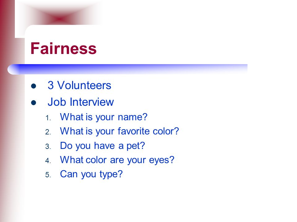 Fairness 3 Volunteers Job Interview What is your name