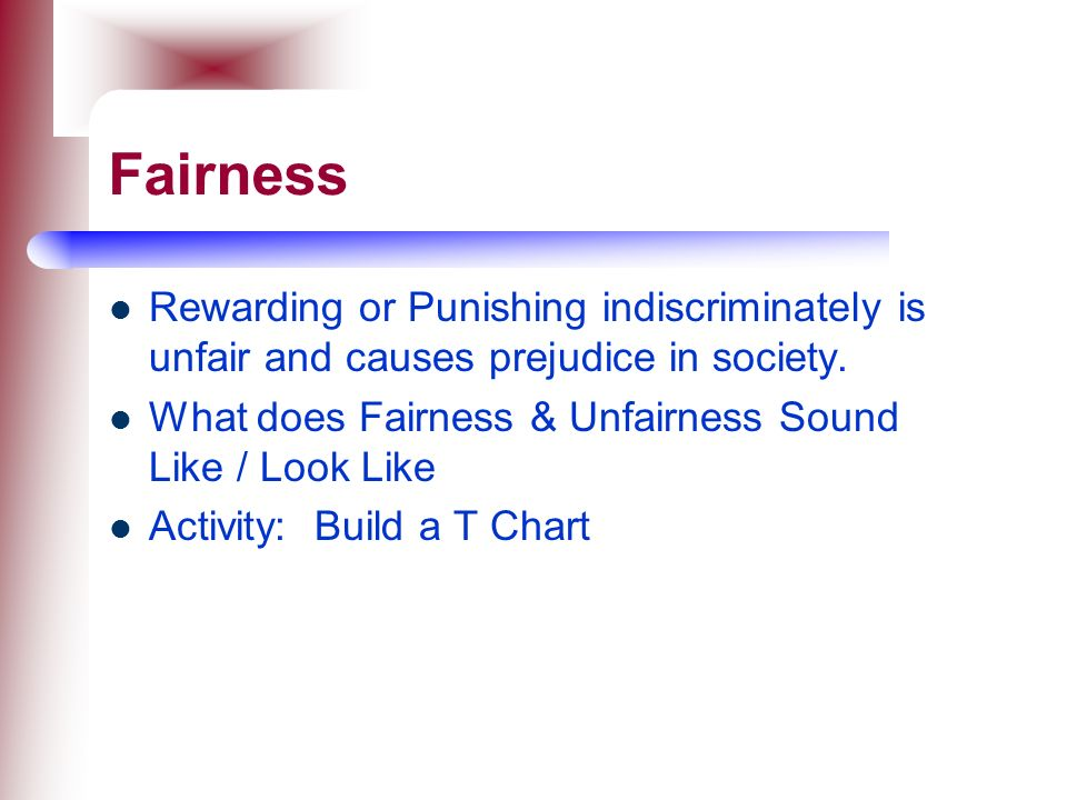 Fairness Rewarding or Punishing indiscriminately is unfair and causes prejudice in society. What does Fairness & Unfairness Sound Like / Look Like.
