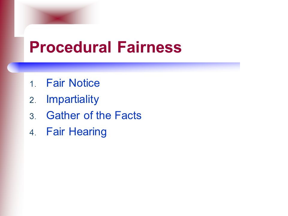 Procedural Fairness Fair Notice Impartiality Gather of the Facts