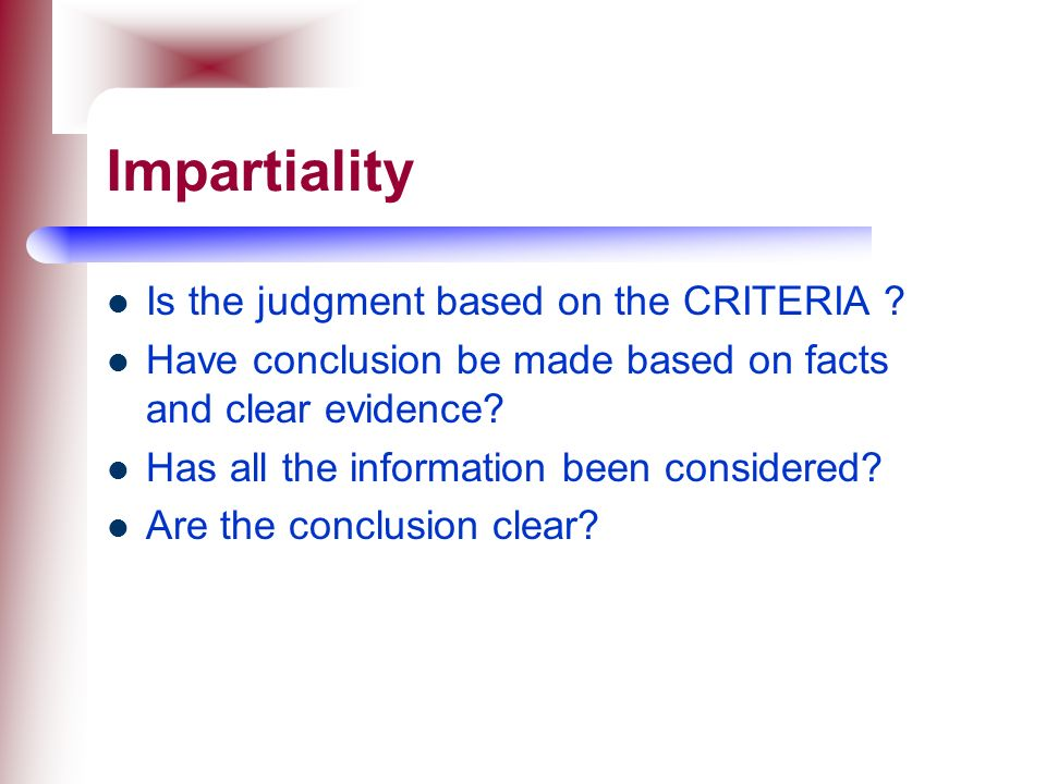 Impartiality Is the judgment based on the CRITERIA