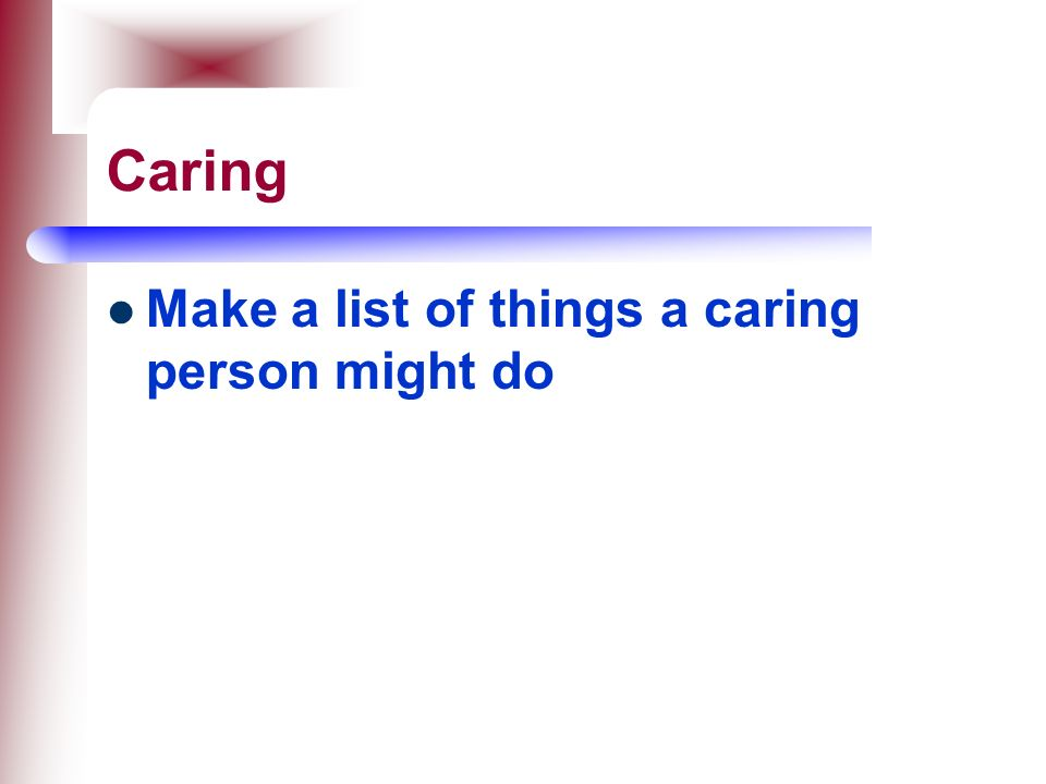 Caring Make a list of things a caring person might do
