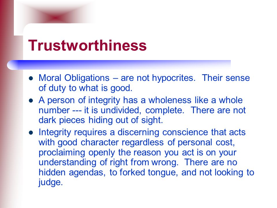 Trustworthiness Moral Obligations – are not hypocrites. Their sense of duty to what is good.