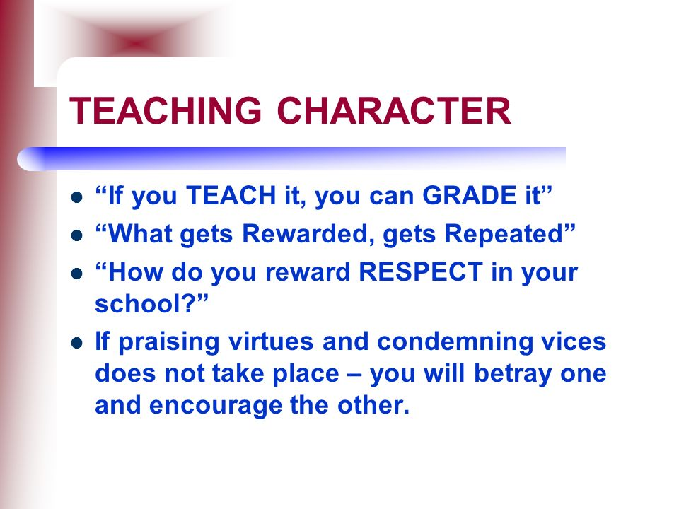 TEACHING CHARACTER If you TEACH it, you can GRADE it