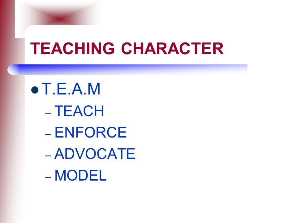 TEACHING CHARACTER T.E.A.M TEACH ENFORCE ADVOCATE MODEL