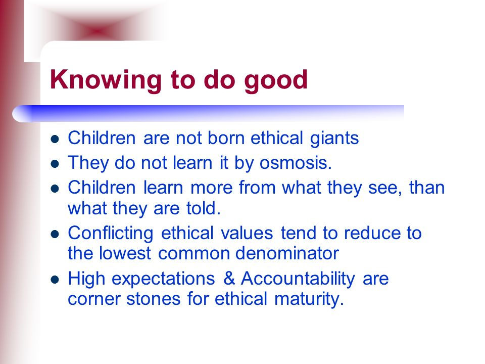 Knowing to do good Children are not born ethical giants