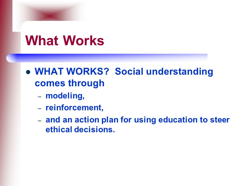 What Works WHAT WORKS Social understanding comes through modeling,