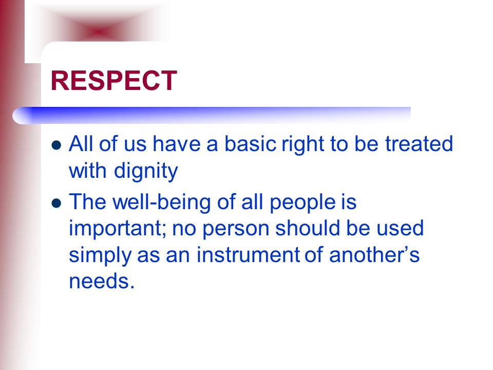 RESPECT All of us have a basic right to be treated with dignity