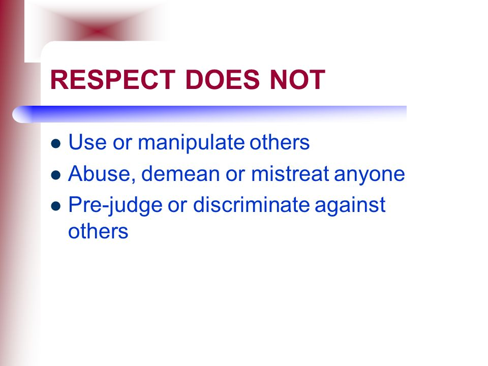 RESPECT DOES NOT Use or manipulate others