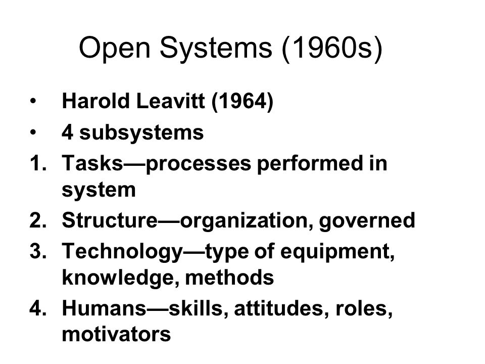 Open Systems (1960s) Harold Leavitt (1964) 4 subsystems