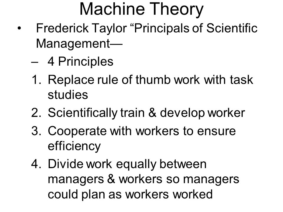 Machine Theory Frederick Taylor Principals of Scientific Management—