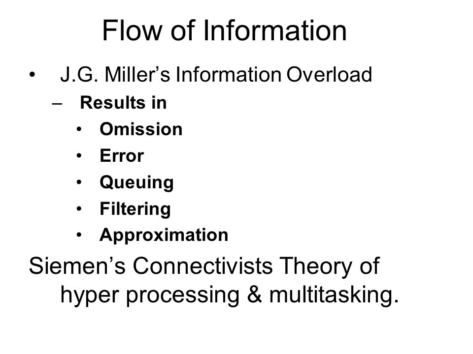 Flow of Information J.G. Miller's Information Overload. Results in. Omission. Error. Queuing. Filtering.
