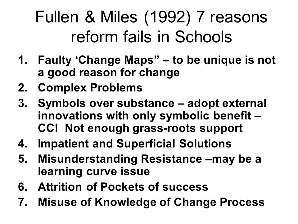 Fullen & Miles (1992) 7 reasons reform fails in Schools