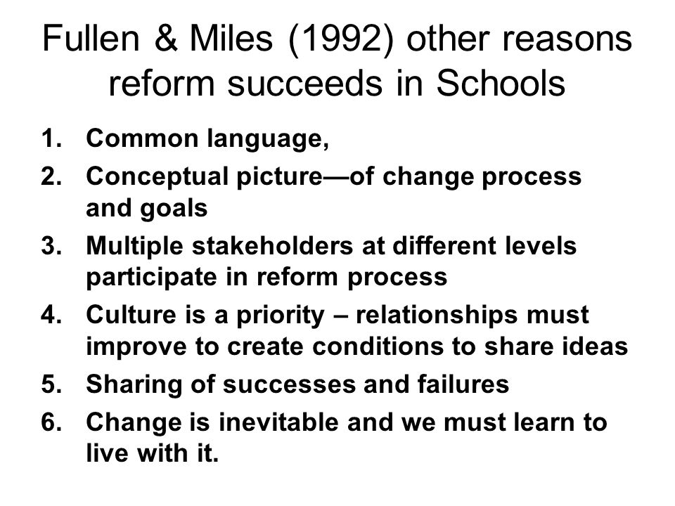 Fullen & Miles (1992) other reasons reform succeeds in Schools