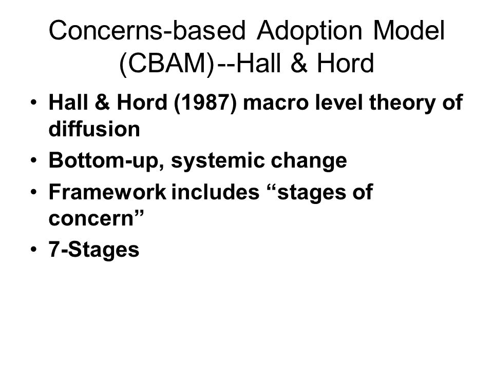 Concerns-based Adoption Model (CBAM) --Hall & Hord
