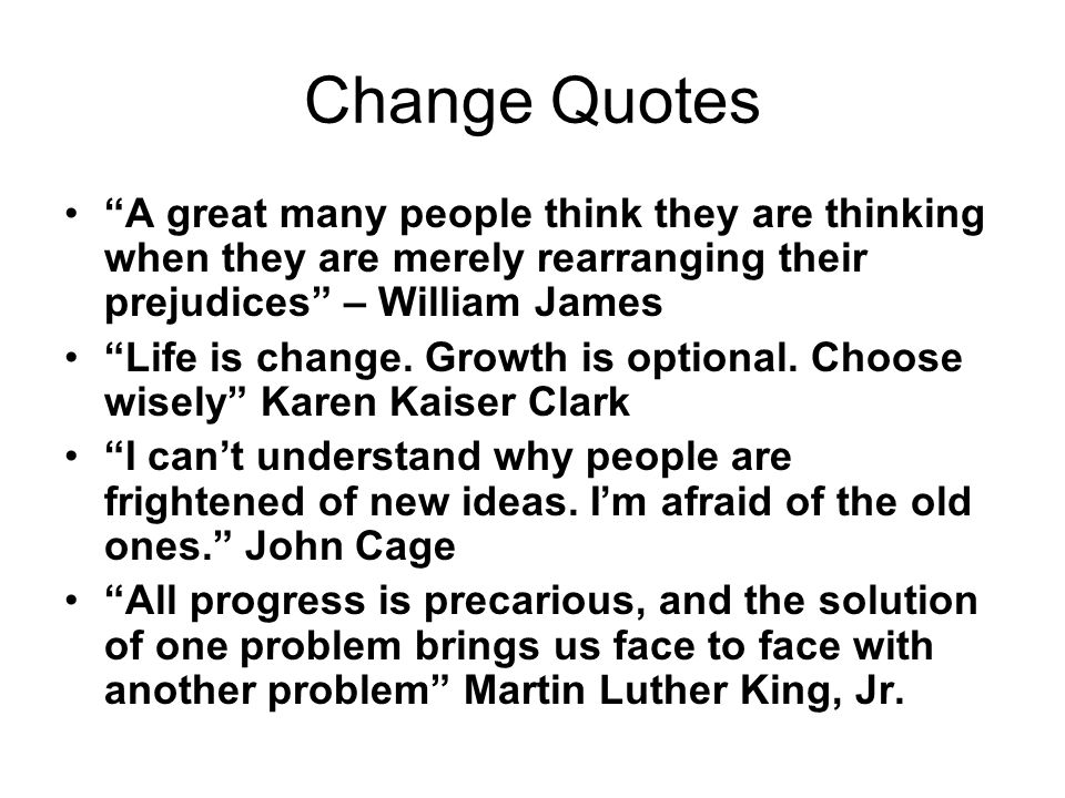 Change Quotes A great many people think they are thinking when they are merely rearranging their prejudices – William James.