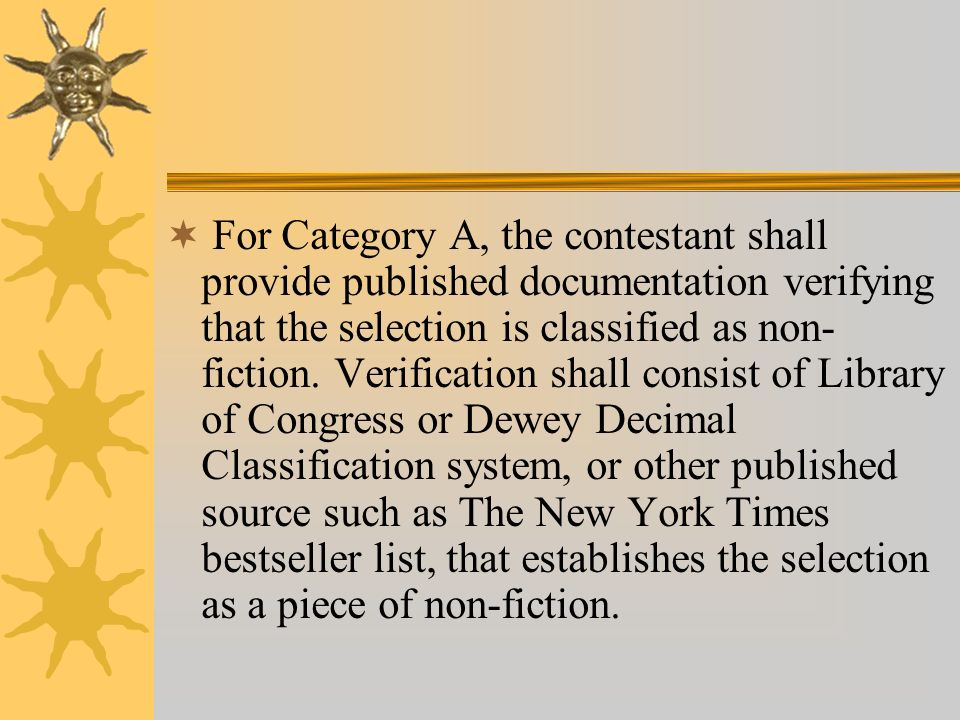 For Category A, the contestant shall provide published documentation verifying that the selection is classified as non-fiction.