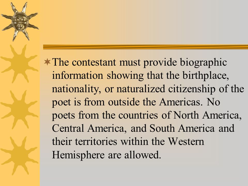 The contestant must provide biographic information showing that the birthplace, nationality, or naturalized citizenship of the poet is from outside the Americas.