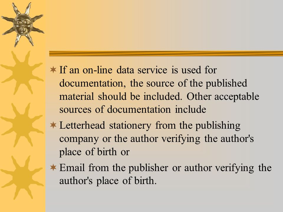 If an on-line data service is used for documentation, the source of the published material should be included. Other acceptable sources of documentation include