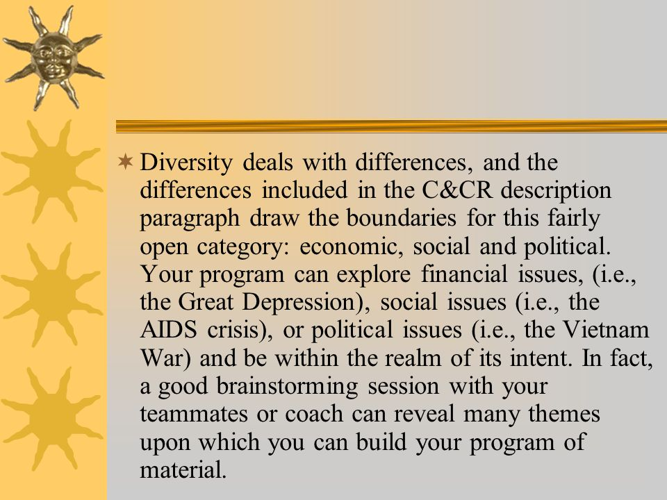 Diversity deals with differences, and the differences included in the C&CR description paragraph draw the boundaries for this fairly open category: economic, social and political.