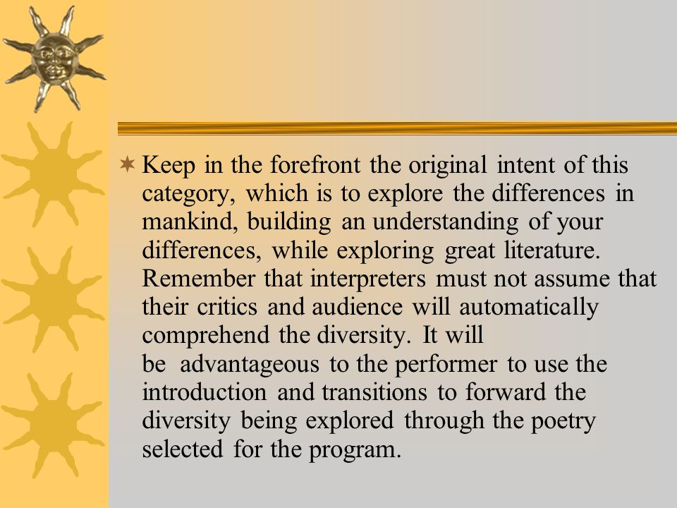 Keep in the forefront the original intent of this category, which is to explore the differences in mankind, building an understanding of your differences, while exploring great literature.