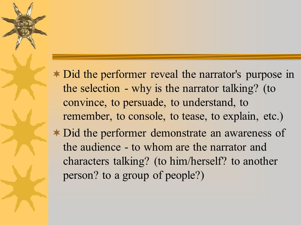 Did the performer reveal the narrator s purpose in the selection - why is the narrator talking (to convince, to persuade, to understand, to remember, to console, to tease, to explain, etc.)