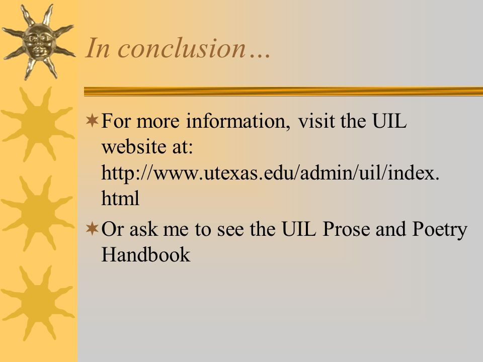 In conclusion… For more information, visit the UIL website at: http://www.utexas.edu/admin/uil/index. html.