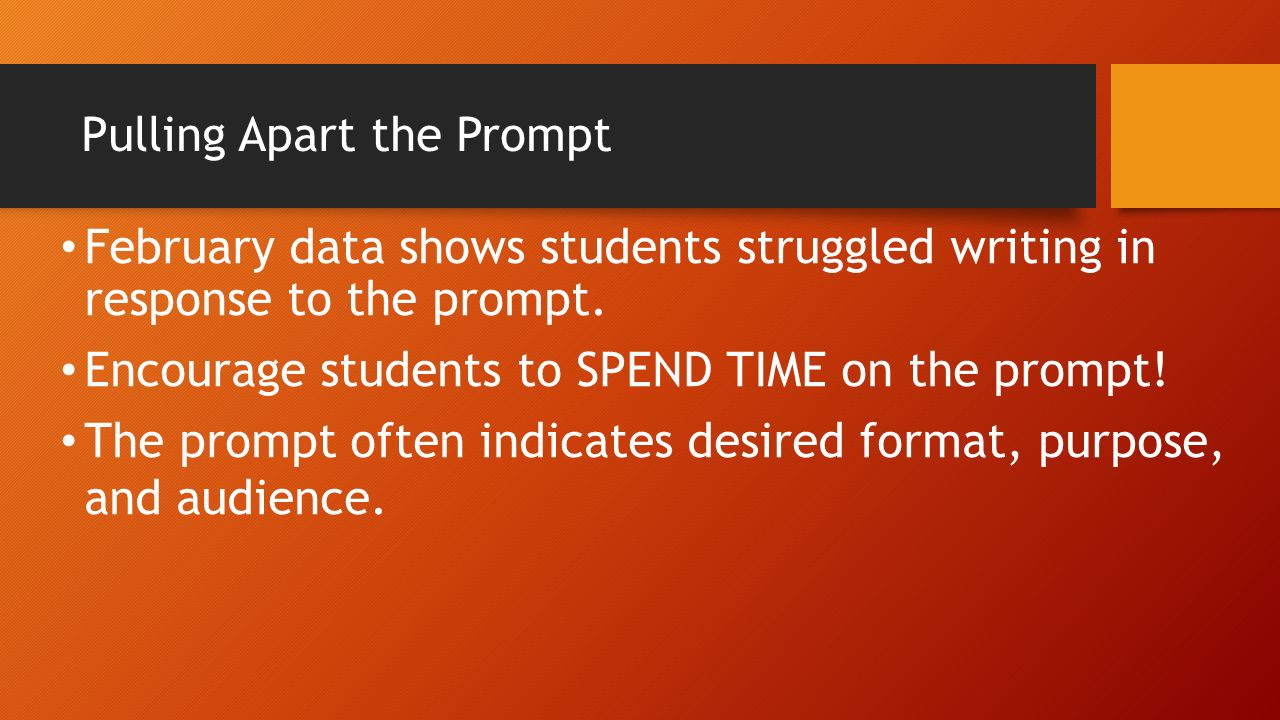 dissecting the prompt Tuesday, march 1 st dissecting a prompt objective today, i will develop main ideas and content fully focused on a prompt by dissecting a practice prompt and composing a well-developed.