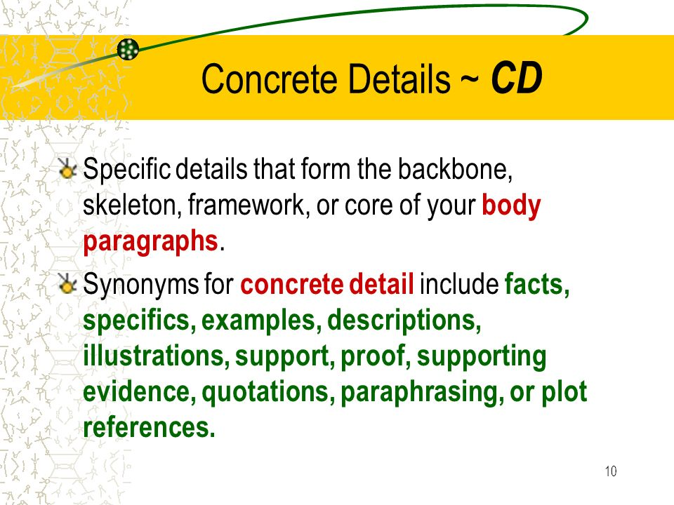 Concrete Details ~ CD Specific details that form the backbone, skeleton, framework, or core of your body paragraphs.