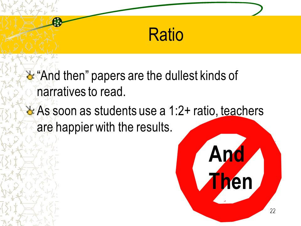 Ratio And then papers are the dullest kinds of narratives to read. As soon as students use a 1:2+ ratio, teachers are happier with the results.
