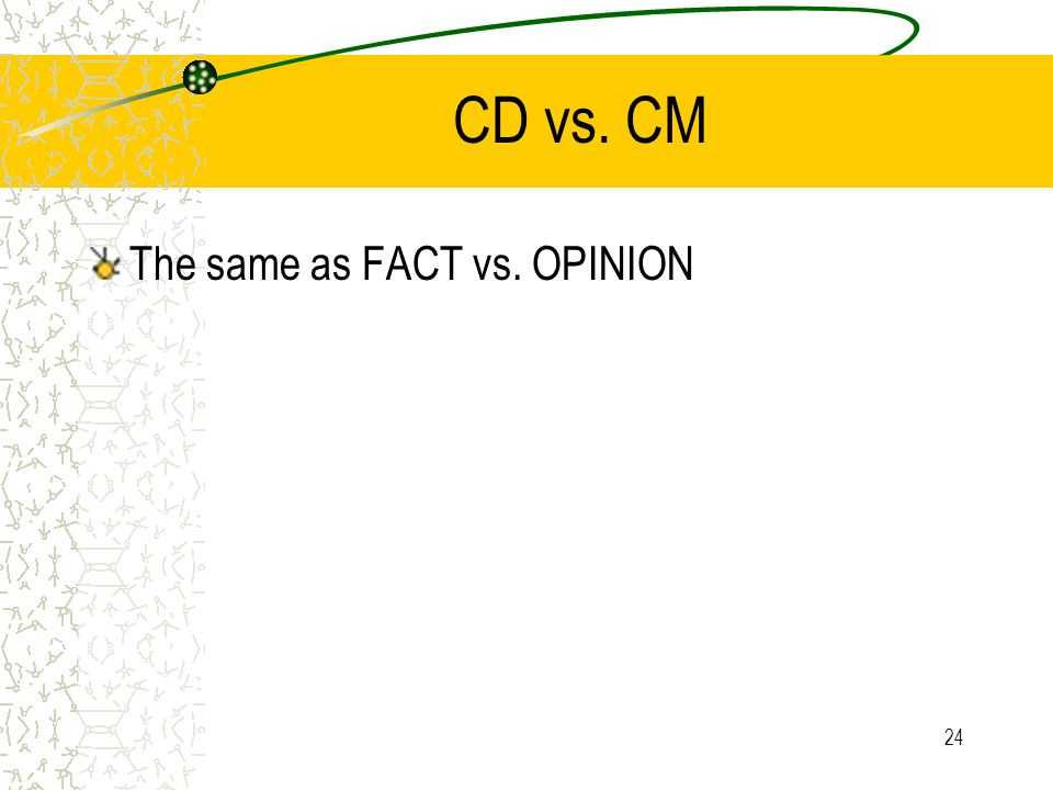 CD vs. CM The same as FACT vs. OPINION