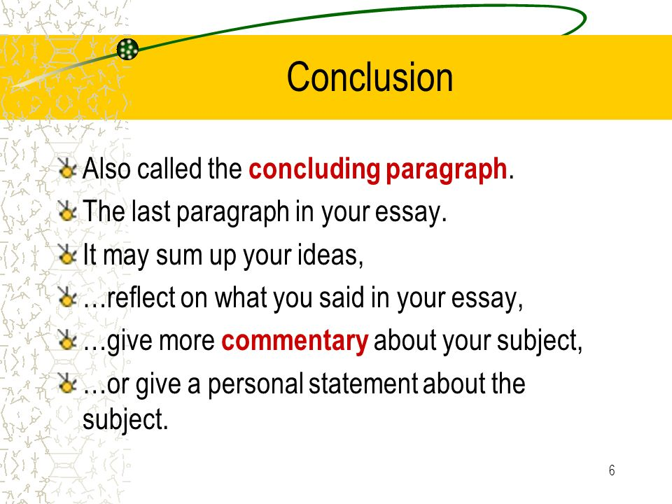 Conclusion Also called the concluding paragraph.