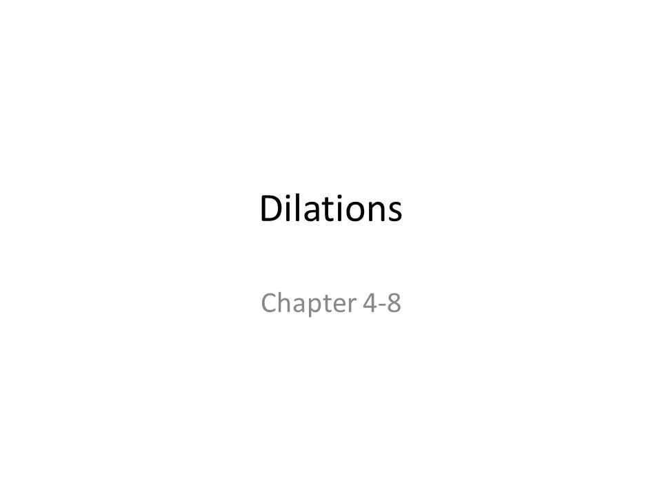 Dilations Chapter 4-8
