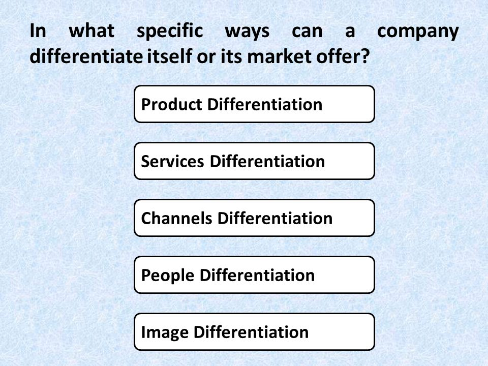 In what specific ways can a company differentiate itself or its market offer