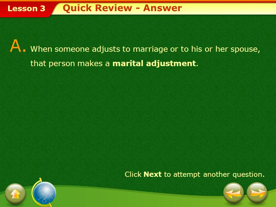 Quick Review - Answer A. When someone adjusts to marriage or to his or her spouse, that person makes a marital adjustment.