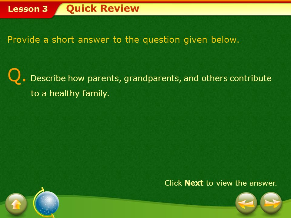 Quick Review Provide a short answer to the question given below. Q. Describe how parents, grandparents, and others contribute to a healthy family.