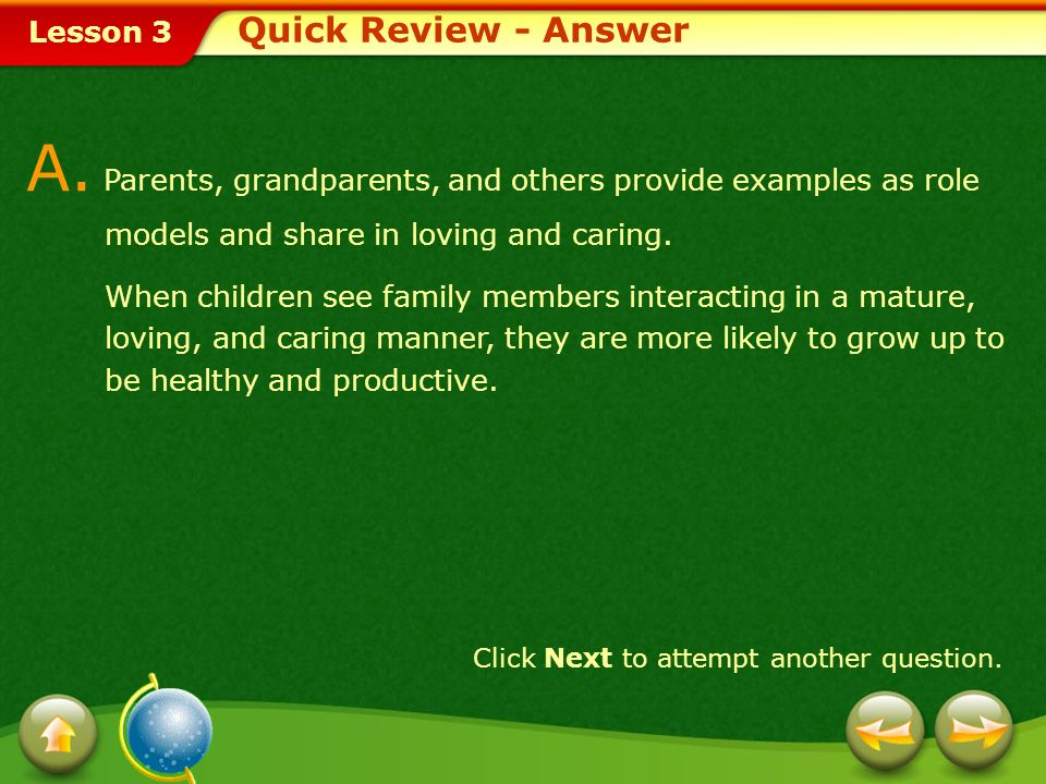 Quick Review - Answer A. Parents, grandparents, and others provide examples as role models and share in loving and caring.