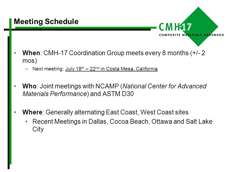 Meeting Schedule When: CMH-17 Coordination Group meets every 8 months (+/- 2 mos) Next meeting: July 19th – 22nd in Costa Mesa, California.