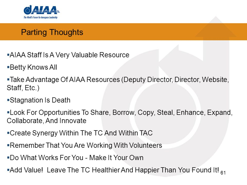 Parting Thoughts AIAA Staff Is A Very Valuable Resource
